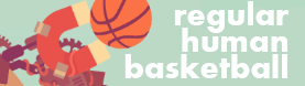 Regular Human Basketball
